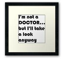 I'm not a doctor Framed Print