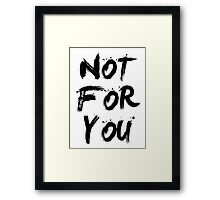 Not For You Framed Print
