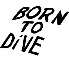 Born to Dive Photographic Print
