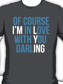 Limited Edition 'Of Course I'm In Love With You Darling' (I'm Lying) Funny T-Shirt T-Shirt