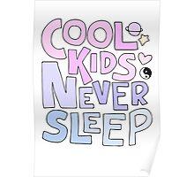 Cool Kids Never Sleep Poster