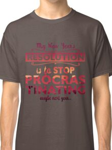 My new year's resolution is to stop procrastinating  Classic T-Shirt