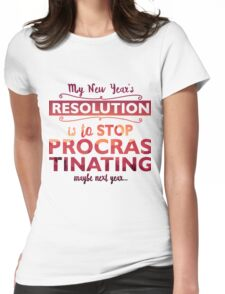 My new year's resolution is to stop procrastinating  Womens Fitted T-Shirt