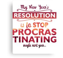 My new year's resolution is to stop procrastinating  Canvas Print
