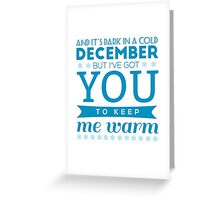 to keep me warm Greeting Card