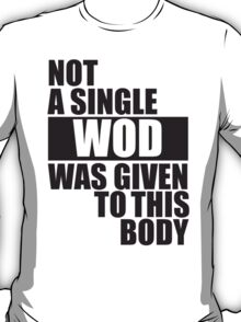 Not a single WOD was given to this Body T-Shirt