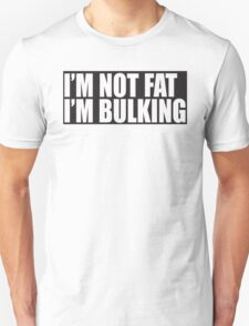 I'm not fat, I'm bulking Unisex T-Shirt