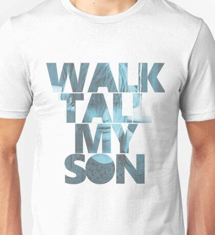 Noctis - Walk Tall, My Son Unisex T-Shirt