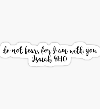 Isaiah 41:10 - For I am with you Sticker