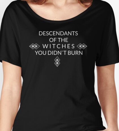 Descendants of the witches you didn`t burn - by Venus Sabetkar Women's Relaxed Fit T-Shirt