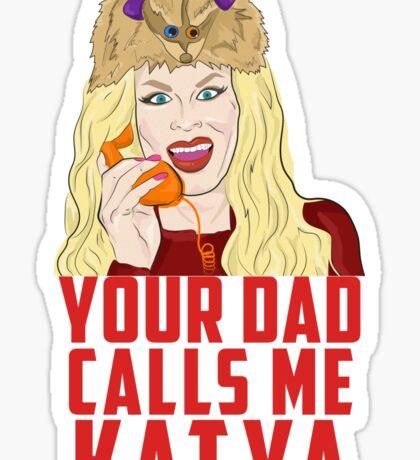 Your Dad Calls Me Katya Sticker