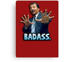 Neil deGrasse Tyson Reaction meme - We got a badass over here! Canvas Print