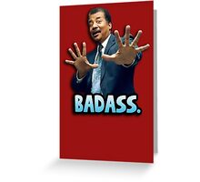 Neil deGrasse Tyson Reaction meme - We got a badass over here! Greeting Card