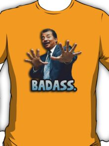 Neil deGrasse Tyson Reaction meme - We got a badass over here! T-Shirt
