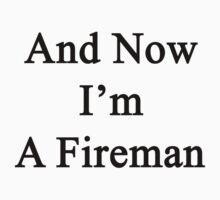 And Now I'm A Fireman  by supernova23