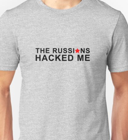 the russians hacked me Unisex T-Shirt