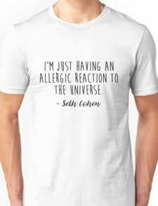 The OC, Seth Cohen - Allergic reaction to the universe Unisex T-Shirt