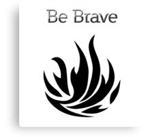 Be Brave flames - Dauntless Canvas Print