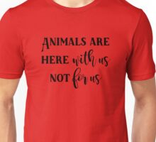 Vegan - Animals are here with us, not for us Unisex T-Shirt