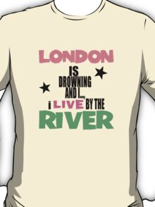 I live by the river T-Shirt