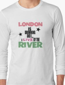 I live by the river Long Sleeve T-Shirt
