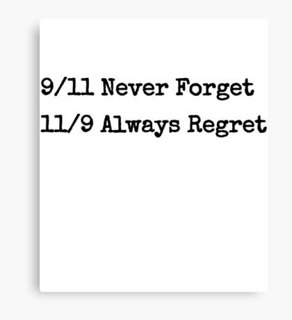 9/11 Never Forget, 11/9 Always Regret Protest Canvas Print
