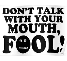 Don't Talk With Your Mouth Fool Poster