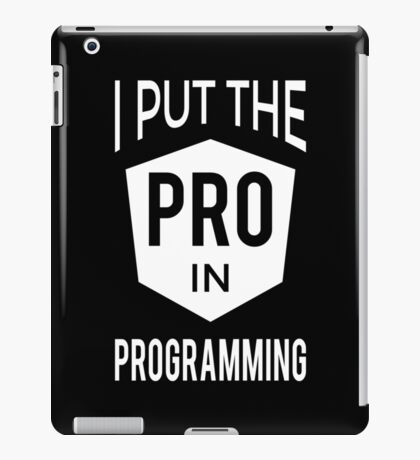 I put the PRO in Programming - Professional Programmer Design iPad Case/Skin