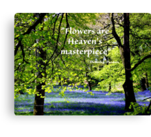 FLOWERS are Heaven's Masterpiece Canvas Print