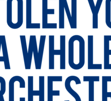 I Would Have Stolen You A Whole Orchestra Sticker