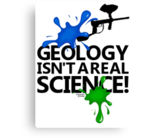 Geology isn't a real science! Canvas Print