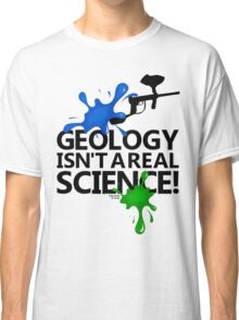 Geology isn't a real science! Classic T-Shirt