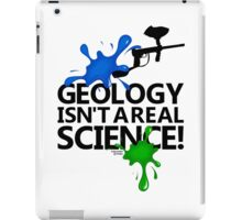 Geology isn't a real science! iPad Case/Skin
