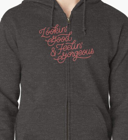 Looking Good And Feeling Gorgeous Zipped Hoodie