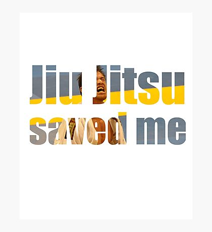 BJJ Saved My Life Motivational Photographic Print