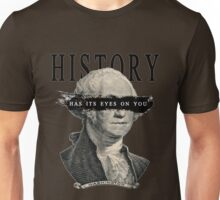 History Has Its Eyes on You Unisex T-Shirt