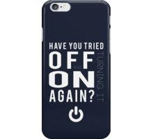 Have you tried turning it off and on again? iPhone Case/Skin