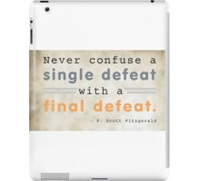 Never confuse a single defeat with a final defeat. - F. Scott Fitzgerald iPad Case/Skin