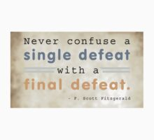 Never confuse a single defeat with a final defeat. - F. Scott Fitzgerald Kids Tee