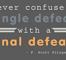 Never confuse a single defeat with a final defeat. - F. Scott Fitzgerald by bogratt
