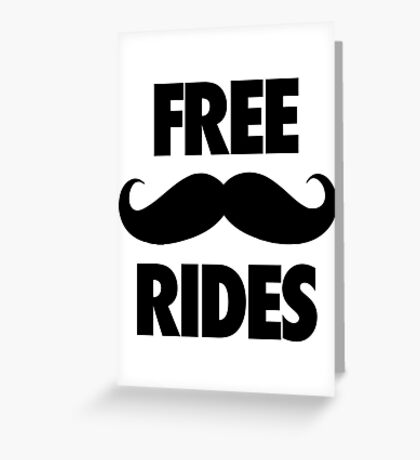 FREE MUSTACHE RIDES Greeting Card