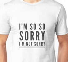 I'm so so sorry I'm not sorry Unisex T-Shirt