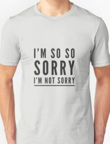 I'm so so sorry I'm not sorry T-Shirt