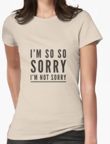 I'm so so sorry I'm not sorry Womens Fitted T-Shirt