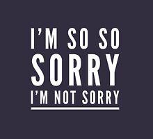 I'm so so sorry I'm not sorry Unisex T-Shirt