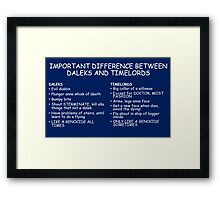 IMPORTANT DIFFERENCE BETWEEN TIMELORD AND DALEK Framed Print