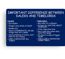IMPORTANT DIFFERENCE BETWEEN TIMELORD AND DALEK Canvas Print