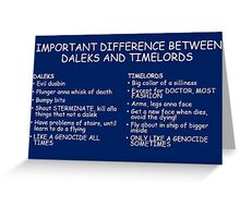 IMPORTANT DIFFERENCE BETWEEN TIMELORD AND DALEK Greeting Card