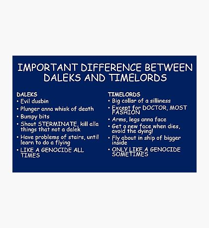 IMPORTANT DIFFERENCE BETWEEN TIMELORD AND DALEK Photographic Print