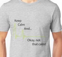 Keep Calm And.. Okay, not that calm! Unisex T-Shirt